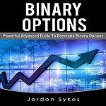 Binary Options: Powerful Advanced Guide to Dominate Binary Options | Jordon Sykes