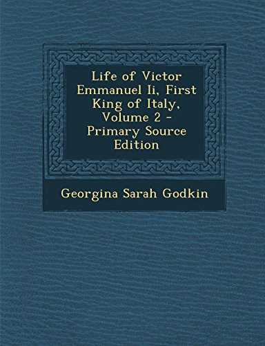 Life of Victor Emmanuel II, First King of Italy, Volume 2 - Primary Source Edition