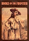 Richard W. Clement Books on the Frontier: Print Culture in the American West, 1763-1875