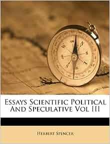 Herbert spencer essays scientific political speculative