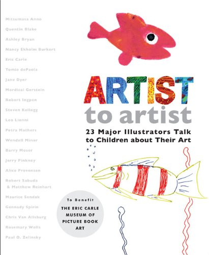 Artist to Artist: 23 Major Illustrators Talk to Children About...