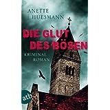 """Die Glut des B�sen: Kriminalromanvon """"Anette Huesmann"""""""