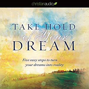 Take Hold of Your Dream: Five Easy Steps to Turn Your Dreams into Reality | [Jentezen Franklin]
