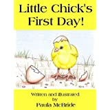 Little Chick's First Day! (A Children's Picture Book for ages 2 - 6)by Paula McBride