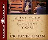 Kevin Leman What Your Childhood Memories Say about You: And What You Can Do about It