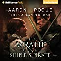 The Wrath of a Shipless Pirate: The Godlanders War, Book 2 (       UNABRIDGED) by Aaron Pogue Narrated by Luke Daniels