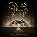Gates the Hours Keep: Tales of Malstria | Traci Robison
