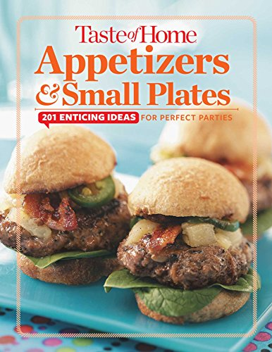 Taste of Home Appetizers & Small Plates: 201 Enticing Ideas For Perfect Parties by Taste of Home Taste of Home