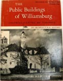 img - for The public buildings of Williamsburg, colonial capital of Virginia;: An architectural history (Williamsburg architectural studies) book / textbook / text book