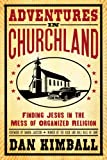 Adventures in Churchland: Finding Jesus in the Mess of Organized Religion (0310275563) by Kimball, Dan