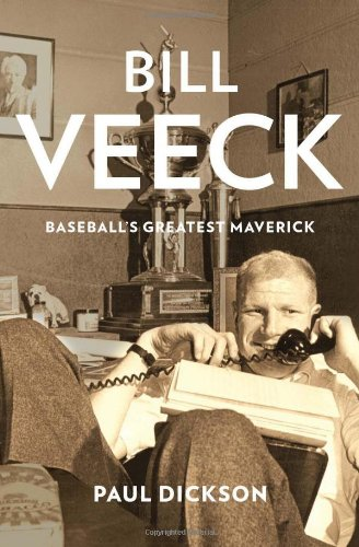 Bill Veeck: Baseballs Greatest Maverick