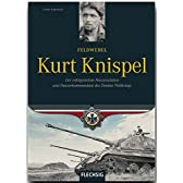 Feldwebel Kurt Knispel: Der erfolgreichste Panzerschuetze und Panzerkommandant des 2. Weltkrieges