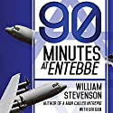 90 Minutes at Entebbe: The Full Inside Story of the Spectacular Israeli Counterterrorism Strike and the Daring Rescue of 103 Hostages Audiobook by William Stevenson, Uri Dan Narrated by Derek Perkins