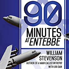 90 Minutes at Entebbe: The Full Inside Story of the Spectacular Israeli Counterterrorism Strike and the Daring Rescue of 103 Hostages (       UNABRIDGED) by William Stevenson, Uri Don Narrated by Derek Perkins