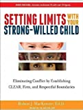 img - for Setting Limits with Your Strong-Willed Child: Eliminating Conflict by Establishing Clear, Firm, and Respectful Boundaries - IPS [ SETTING LIMITS WITH YOUR STRONG-WILLED CHILD: ELIMINATING CONFLICT BY ESTABLISHING CLEAR, FIRM, AND RESPECTFUL BOUNDARIES - IPS BY MacKenzie, Robert J ( Author ) Nov-28-2011 book / textbook / text book
