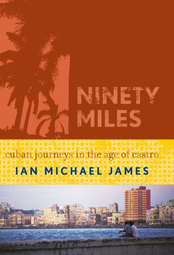 Ninety Miles: Cuban Journeys in the Age of Castro