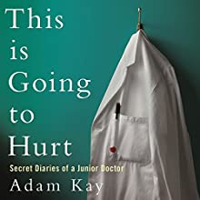 This Is Going to Hurt: Secret Diaries of a Junior Doctor Audiobook by Adam Kay Narrated by To Be Announced