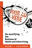 img - for Your Ad Here: De-Mystifying the Business of Media and Advertising book / textbook / text book
