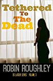 Tethered to the Dead: DS Lasser series volume three (The DS Lasser Series Book 3)