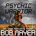 Psychic Warrior Audiobook by Bob Mayer Narrated by Jeffrey Kafer