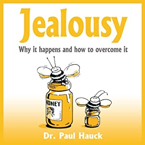 Jealousy: Why it Happens and How to Overcome It | [Paul Hauck]