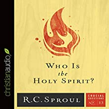 Who Is the Holy Spirit?: Crucial Questions Series, Book 13 (       UNABRIDGED) by R. C. Sproul Narrated by George W. Sarris