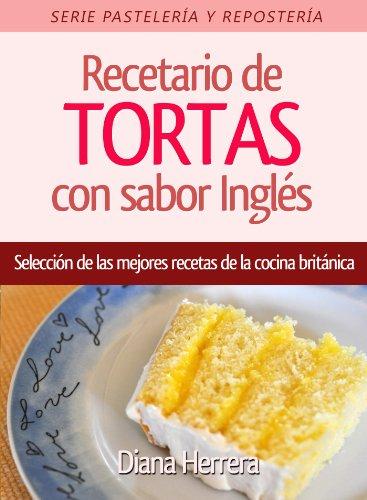 Recetario de TORTAS con sabor Inglés - Selección de las mejores recetas de la cocina británica (Spanish Edition) by Diana Herrera