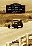 img - for Hot Rodding in Santa Barbara County (Images of America) book / textbook / text book