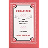 Jerome: The Historical Spectacleby Ami McKay