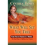 What Will Set You Free - from pain to passion in seven weeks ~ Cynthia James