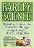 img - for Barley Science: Recent Advances from Molecular Biology to Agronomy of Yield and Quality book / textbook / text book