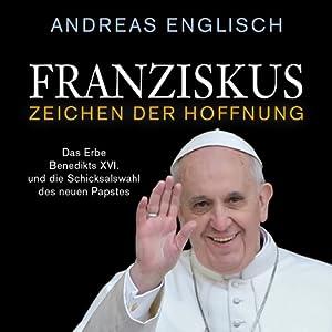 Franziskus - Zeichen der Hoffnung Hörbuch
