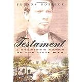 Testament: A Soldier's Story of the Civil War ~ Benson Bobrick