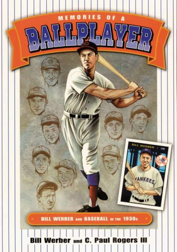 Memories of a Ballplayer: Bill Werber in the 1930s (Society for American Baseball Research)