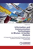 img - for Information and Communication Technologies in Bhutan: A Gender Analysis: A Comparative Case Study of ICT Perception and Use by Women and Men in Rural and Urban Communities book / textbook / text book
