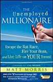 The Unemployed Millionaire: Escape the Rat Race, Fire Your Boss and Live Life on YOUR Terms!