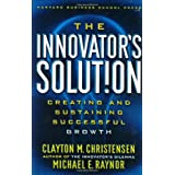 The Innovator's Solution: Creating and Sustaining Successful Growth ~ Clayton M. Christensen