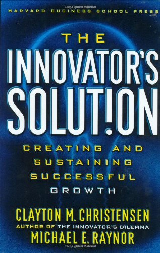 The Innovator's Solution: Creating and Sustaining...