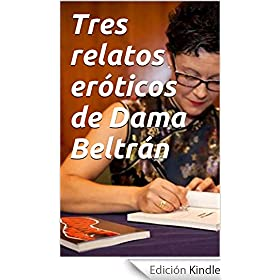 Tres relatos eróticos de Dama Beltrán