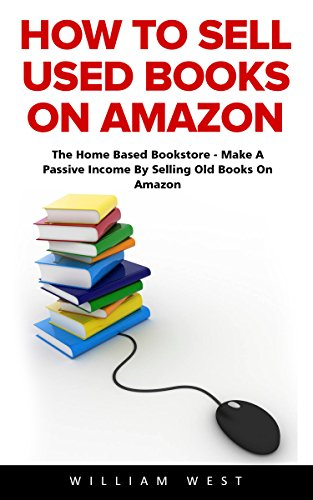 How To Sell Used Books On Amazon: The Home Based Bookstore - Make A Passive Income By Selling Old Books On Amazon (Passive Income, Selling Books On Amazon, Home-Based Bookstore) (Sell Books Amazon compare prices)
