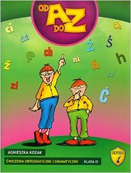 Cwiczenia ortograficzne i gramatyczne od A do Z kl
