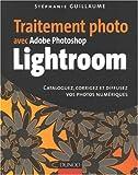echange, troc Stéphanie Guillaume - Traitement photo avec Adobe Photoshop Lightroom : Cataloguez, corrigez et diffusez vos photos numériques