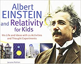 Albert Einstein and Relativity for Kids: His Life and
