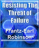 Resisting The Threat of Failure