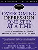 img - for Overcoming Depression One Step at a Time: The New Behavioral Activation Approach to Getting Your Life Back book / textbook / text book