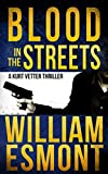Blood in the Streets: A Kurt Vetter CIA Spy Thriller (The Reluctant Hero Book 3)