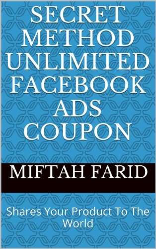 secret-method-unlimited-facebook-ads-coupon-shares-your-products-to-the-world-english-edition