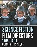 Science Fiction Film Directors, 1895-1998 (0786460911) by Dennis Fischer