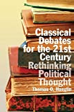 Classical Debates for the 21st Century: Rethinking Political Thought