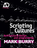 img - for By Mark Burry:Scripting Cultures: Architectural Design and Programming (Architectural Design Primer) [Paperback] book / textbook / text book